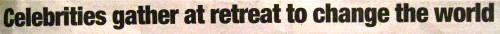 Newspaper headline: Celebrities gather at retreat to change the world