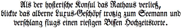 Example sentence to show off a font: Als der hysterische Konsul das Rathaus verließ, blickte das alberne Luxus-Geschöpf trotzig zum Seemann und verschlang flugs einen riesigen Bissen Heichzeitstorte.